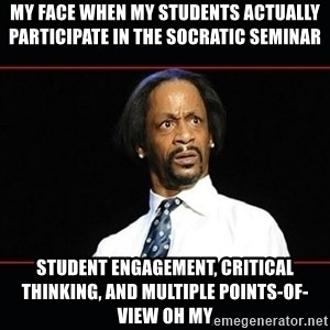 katt williams shocked - my face when my students actually participate in the Socratic Seminar student engagement, critical thinking, and multiple points-of- view OH MY