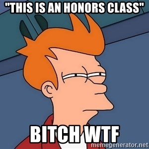 """Futurama Fry - """"this is an honors class"""" bitch wtf"""
