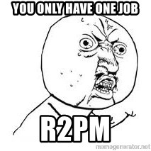 Y U SO - You only have one job R2PM