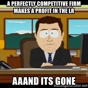 south park aand it's gone - A perfectly competitive firm makes a profit in the LR aaand its gone