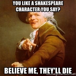 Joseph Ducreux - you like a Shakespeare character you say? believe me, they'll die