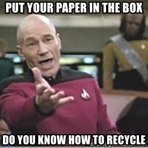 star trek wtf - put your paper in the box do you know how to recycle