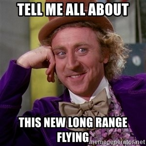 Willy Wonka - Tell me all about This new long range flying