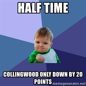 Success Kid - Half time Collingwood only down by 20 points