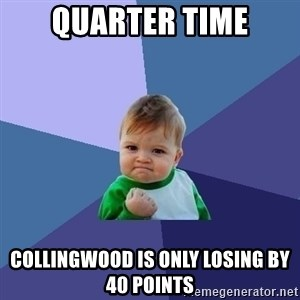 Success Kid - quarter time collingwood is only losing by 40 points
