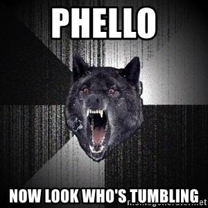 Insanity Wolf - phello now look who's tumbling