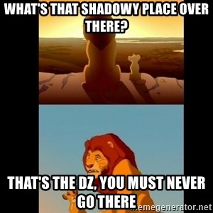 Lion King Shadowy Place - what's that shadowy place over there? That's the DZ, you must never go there