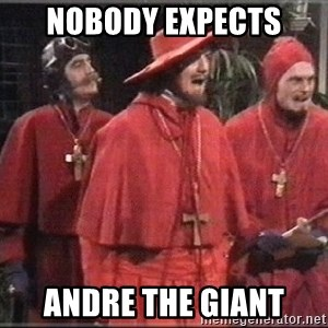 spanish inquisition - Nobody expects Andre The Giant