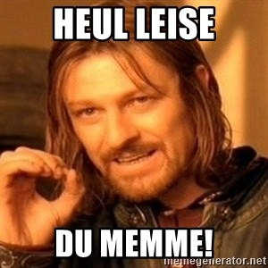One Does Not Simply - Heul Leise Du Memme!
