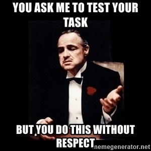 The Godfather - you ask me to test your task but you do this without respect