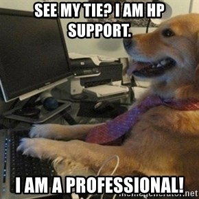 I have no idea what I'm doing - Dog with Tie - See my tie? I am HP Support. I am a professional!