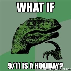 Philosoraptor - What if 9/11 is a holiday?
