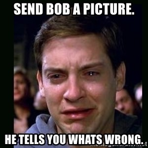 crying peter parker - Send bob a picture. He tells you whats wrong.