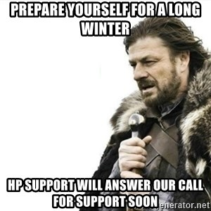 Prepare yourself - prepare yourself for a long winter HP support will answer our call for support soon