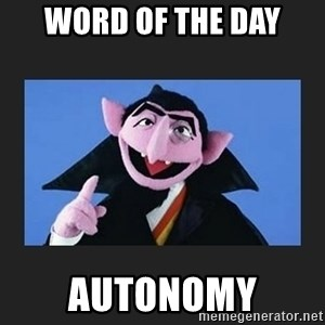 The Count from Sesame Street - Word of the day Autonomy