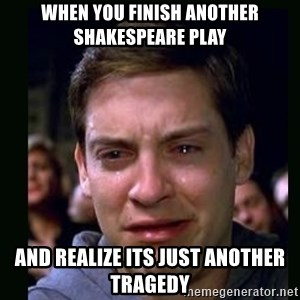 crying peter parker - When you finish another Shakespeare play and realize its just another tragedy