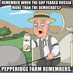 Pepperidge Farm Remembers Meme - Remember when the GOP feared Russia more than the democrats? Pepperidge farm remembers.