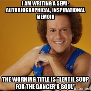 """Gay Richard Simmons - I AM WRITING A SEMI-AUTOBIOGRAPHICAL, INSPIRATIONAL MEMOIR THE WORKING TITLE IS """"LENTIL SOUP FOR THE DANCER'S SOUL"""""""