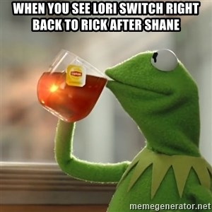 Kermit The Frog Drinking Tea - When you see Lori switch right back to Rick after Shane