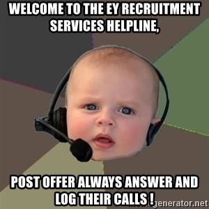 FPS N00b - Welcome to the EY Recruitment Services Helpline, post offer ALWAYS answer and log their calls !