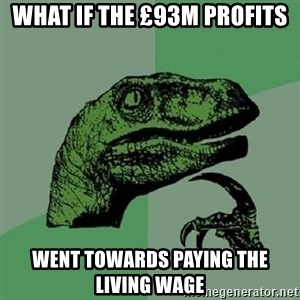 Philosoraptor - What if the £93m profits Went towards paying the living wage
