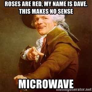 Joseph Ducreux - roses are red, my name is dave. this makes no sense Microwave
