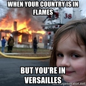 Disaster Girl - when your country is in flames  but you're in versailles