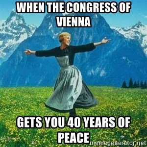 Look at All the Fucks I Give - when the congress of vienna  gets you 40 years of peace