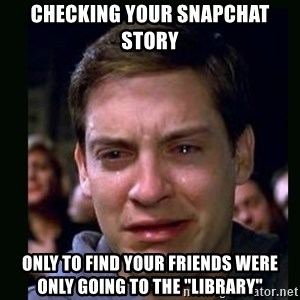 """crying peter parker - Checking your snapchat story Only to find your friends were only going to the """"library"""""""