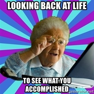 old lady - Looking back at life to see what you accomplished