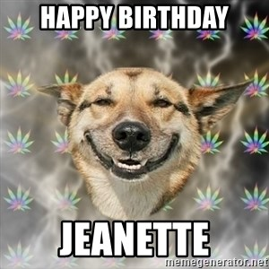 Stoner Dog - HAPPY BIRTHDAY JEANETTE