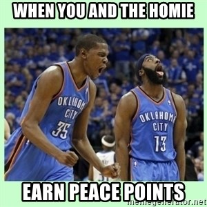 durant harden - when you and the homie earn peace points