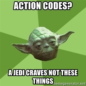 Advice Yoda Gives - Action Codes? A Jedi craves not these things