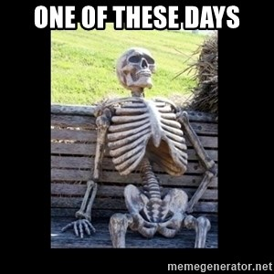 Still Waiting - one of these days
