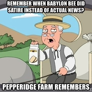 Pepperidge Farm Remembers Meme - Remember when Babylon Bee did satire instead of actual news? Pepperidge Farm remembers
