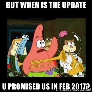 Patrick Star Instrument - but when is the update u promised us in feb 2017?