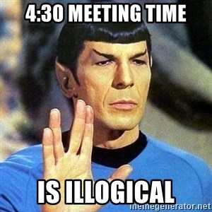 Spock - 4:30 meeting time is illogical