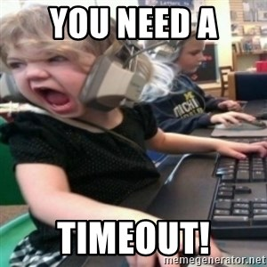 angry gamer girl - you need a  timeout!