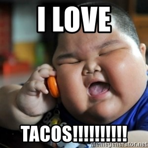 fat chinese kid - I LOVE TACOS!!!!!!!!!!