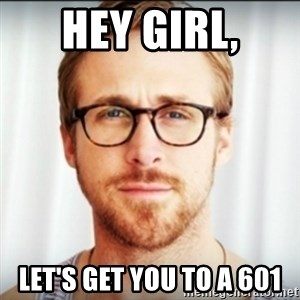Ryan Gosling Hey Girl 3 - Hey girl, Let's get you to a 601