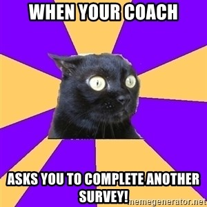 Anxiety - When your coach asks you to complete ANOTHER survey!