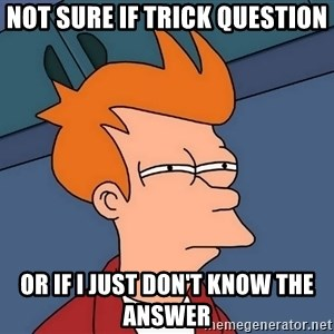 Futurama Fry - Not Sure if Trick question or if i just don't know the answer