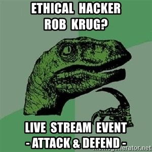 Philosoraptor - Ethical  hacker                rob  krug? live  stream  event                   - attack & defend -