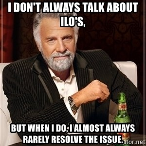 The Most Interesting Man In The World - I don't always talk about ILO's, But when I do, I almost always rarely resolve the issue.