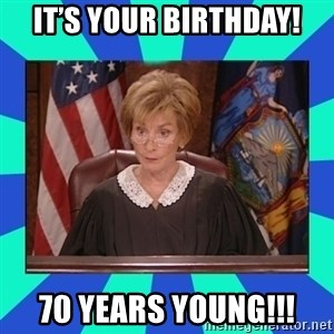 Judge Judy - It's your birthday! 70 years young!!!
