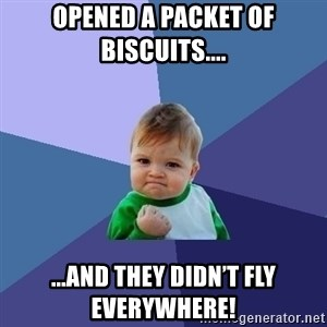 Success Kid - Opened a packet of biscuits.... ...and they didn't fly everywhere!
