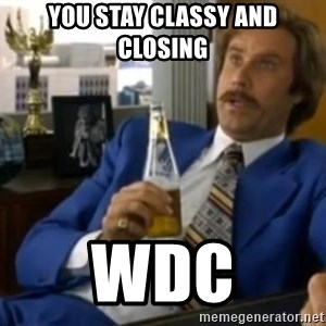That escalated quickly-Ron Burgundy - You stay Classy and closing  WDC