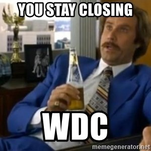 That escalated quickly-Ron Burgundy - You stay closing  WDC