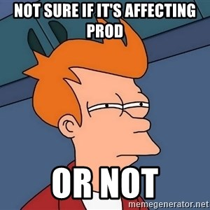 Futurama Fry - not sure if it's affecting prod or not