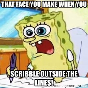 Spongebob What I Learned In Boating School Is - That face you make when you scribble outside the lines!
